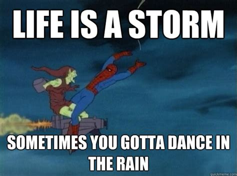 Storm Meme - life is a storm sometimes you gotta dance in the rain