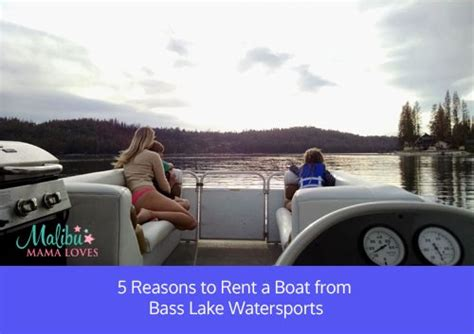 bass lake boat rentals and watersports 5 reasons to rent a boat from bass lake watersports