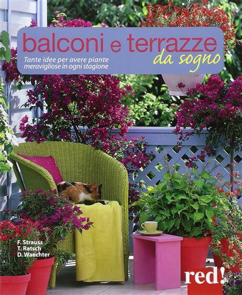fiori in terrazza idee per terrazzi e balconi con stunning fiori in terrazza