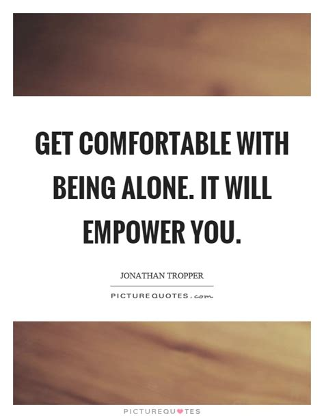 how to be comfortable alone being alone quotes sayings being alone picture quotes