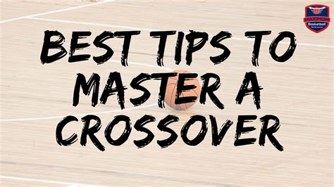 best tips best tips to master a crossover maximum basketball performance
