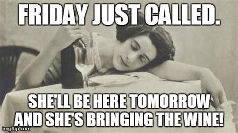 Thank Fuck Its Friday Meme - friday just called she ll be here tomorrow and she s