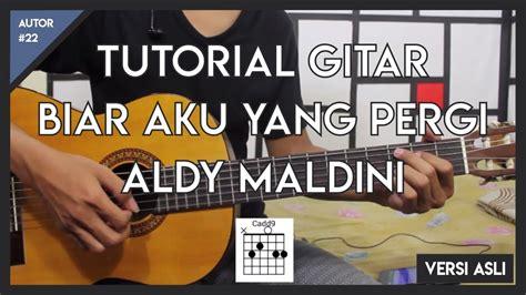 tutorial gitar yang terbaik bagimu tutorial gitar aldy maldini biar aku yang pergi