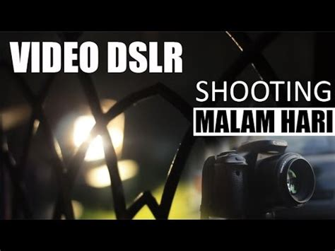 tutorial video dslr tutorial video dslr shooting malam hari youtube