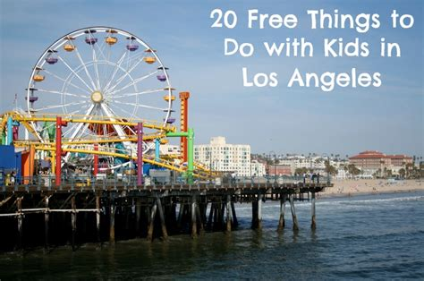 20 Activities To Do In L A That Ll Help Bring 20 Free Things To Do With Kids In Los Angeles