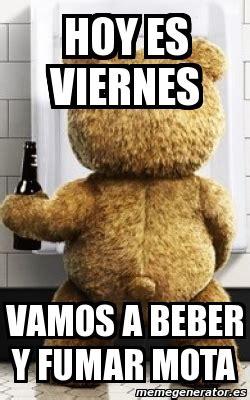 Imagenes De Hoy Es Viernes Vamos A Beber | meme personalizado hoy es viernes vamos a beber y fumar