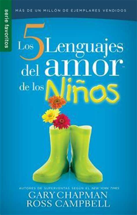 los 5 lenguajes del 0789919389 los 5 lenguajes del amor de los ninos ross cbell 9780789919380