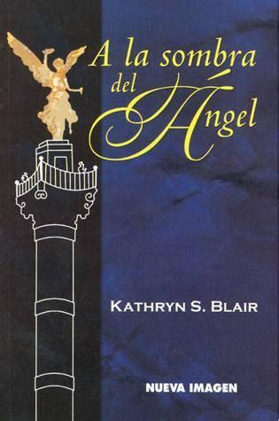 a la sombra del 8467926058 recomendaci 243 n de la semana el libro a la sombra del angel pr 233 stamo cr 233 dito personal sin bur 243