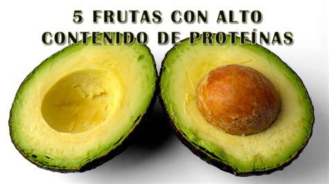 alimentos q tienen proteinas frutas que tengan prote 237 nas 5 frutas con alto contenido