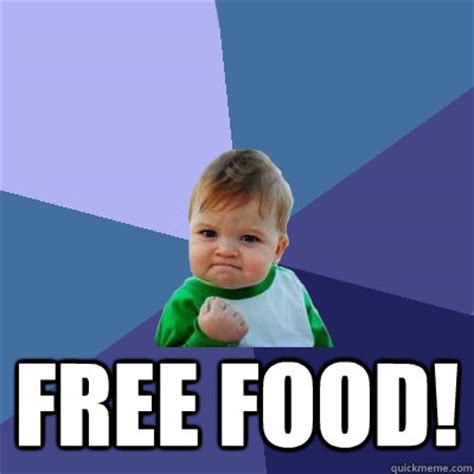 Free Food Meme - free food success kid quickmeme