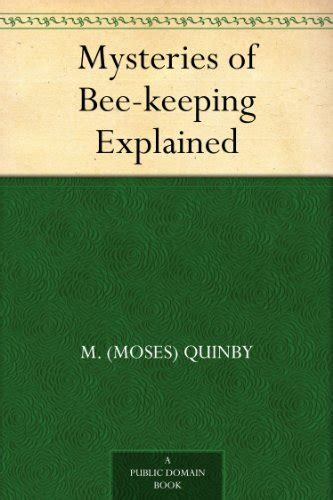 mysteries of bee keeping explained containing the result of thirty five years experience and directions for using the movable comb and box hive propagating the italian bee classic reprint books mysteries of bee keeping explained free books for free
