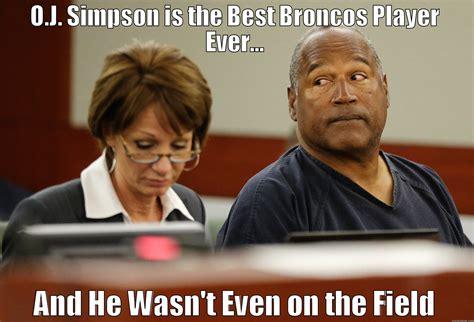 Oj Simpson Memes - o j the best bronco quickmeme