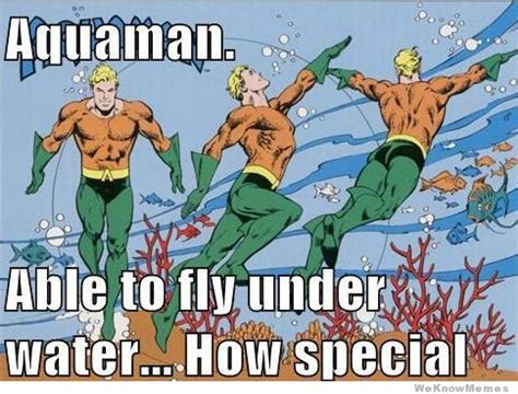 Aquaman Meme - aquaman able to fly underwater weknowmemes