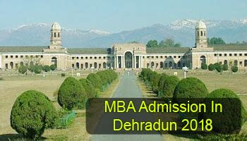 In Dehradun For Mba mba admission in dehradun 2018 dates selection procedure