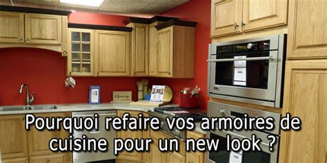 armoire new look pourquoi refaire vos armoires de cuisine pour un new look