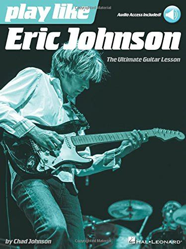 charlie puth ultimate guitar play like eric johnson the ultimate guitar lesson book