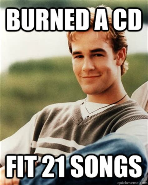 Cd Meme - burned a cd fit 21 songs late 90s kid advantages quickmeme