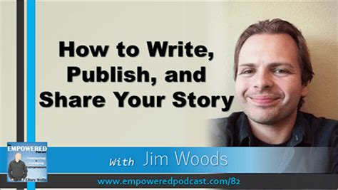 your story how to write and publish your book books ep82 how to write publish and your story w jim