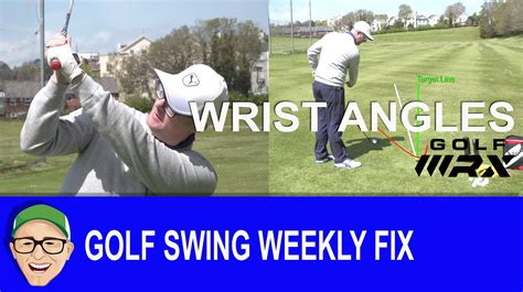fix my golf swing golf swing weekly fix wrist angles youtube
