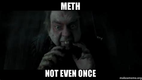 Not Even Once Meme - meth not even once make a meme