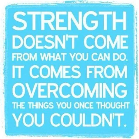 What You Do In The Will Come To Light by Strength Doesn T Come From What You Can Do It Comes From