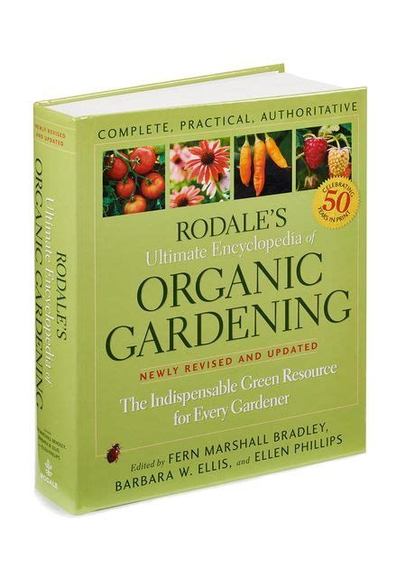 rodale s ultimate encyclopedia of organic gardening the indispensable green resource for every gardener books rodale s ultimate encyclopedia of organic gardening