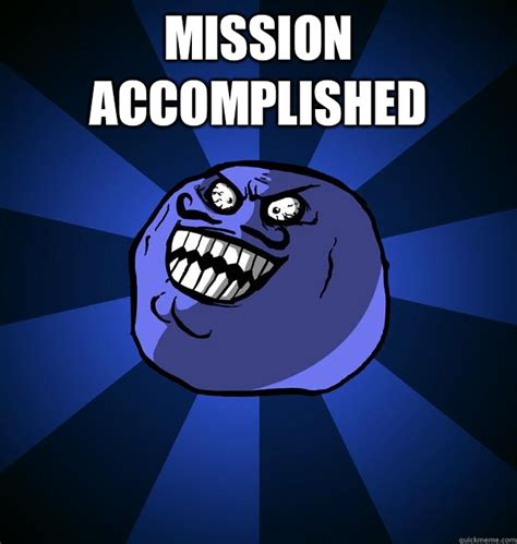 Mission Accomplished Meme - mission accomplished misc quickmeme