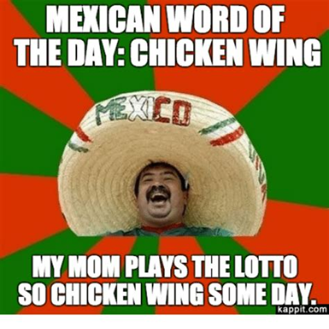 Mexican Word Of The Day Meme - mexican word of the day chicken wing my mom plays the