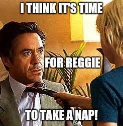 Reginald Meme - time for reggie to take a nap imgflip