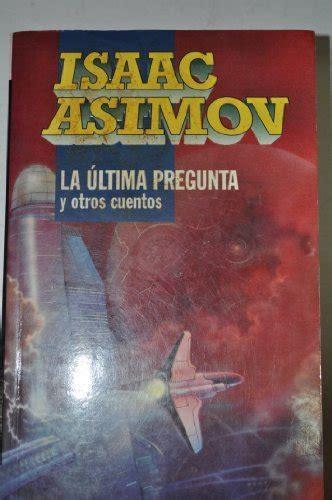 libro la ltima pregunta flash yo robot asimov isaac sinopsis del libro rese 241 as