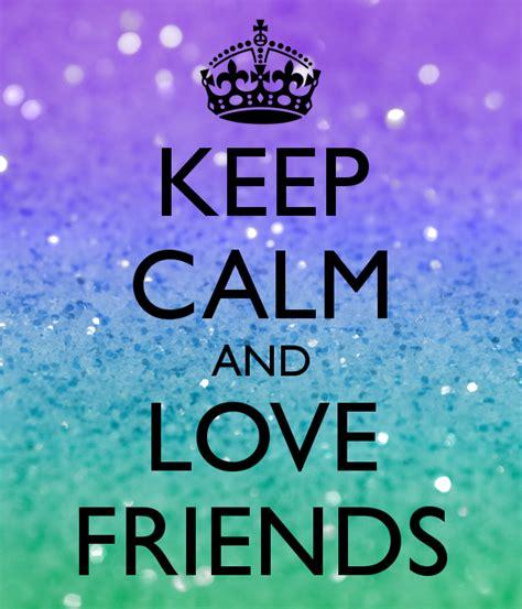 imagenes de keep calm and love friends keep calm and love friends poster mia keep calm o matic