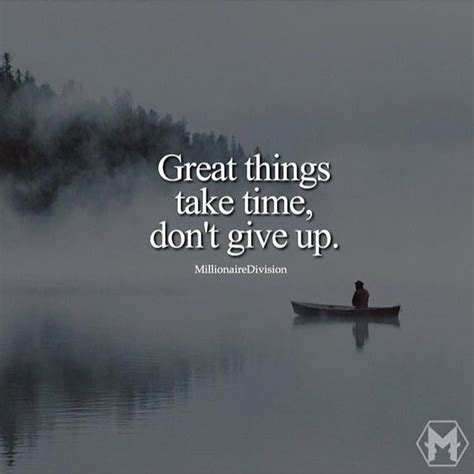 dont give up quotes positive quotes great things take time don t give up