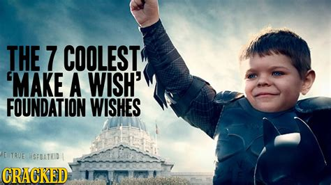 the wish the 7 coolest make a wish foundation wishes