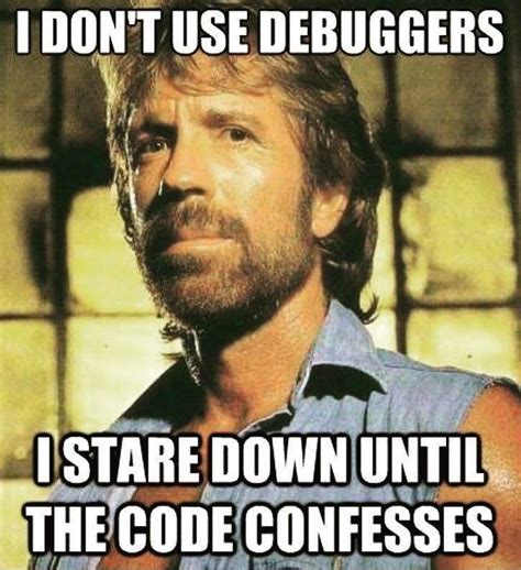Code Meme - i don t use debuggers i stare until the code confesses
