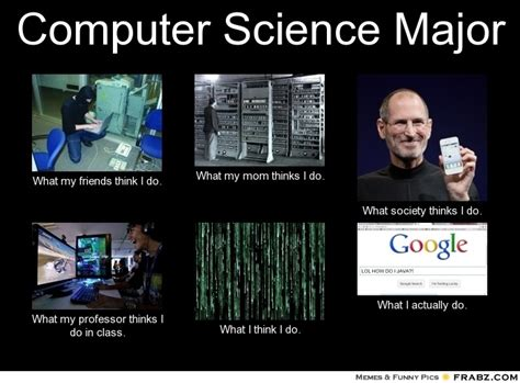 Computer Science Memes - computer science major meme generator what i do
