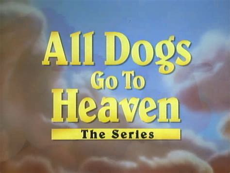 all dogs go to heaven the series файл all dogs go to heaven the series png википедия