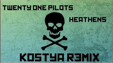 twenty one pilots lovely tarantist remix twenty one pilots heathens kostya remix youtube