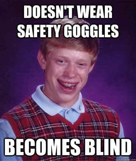 Safety Glasses Meme - bad luck brian meme