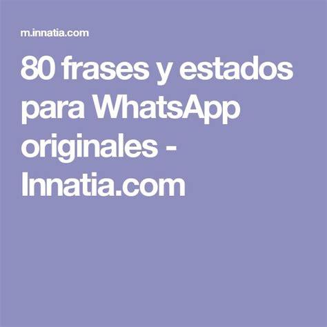imagenes y frases originales para whatsapp las 25 mejores ideas sobre frases para estados en