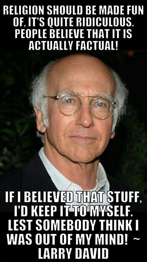 Larry David Meme - 76 best images about famous atheists on pinterest frank