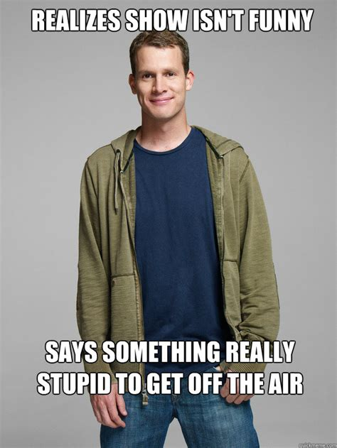Daniel Tosh Meme - realizes show isn t funny says something really stupid to