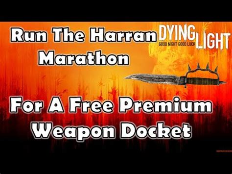 dying light premium docket run the dying light harran marathon for a premium weapon