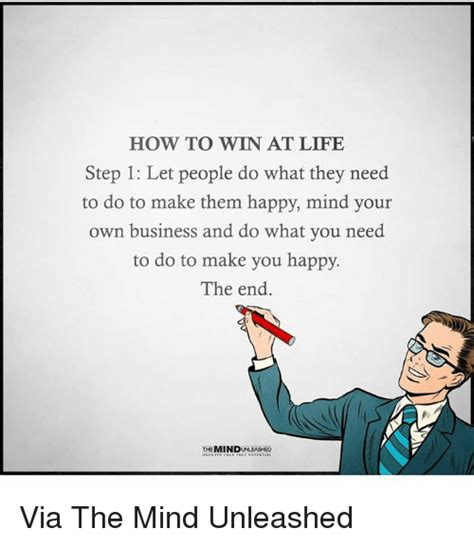 how to win at life step 1 let people do what they need to do to make them happy mind your own