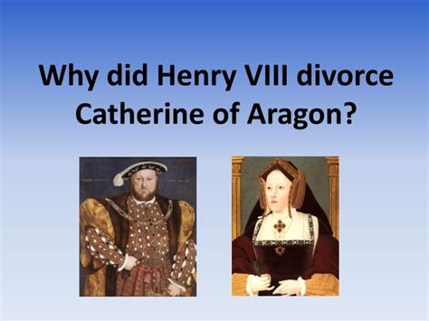 ppt why did henry viii divorce catherine of aragon powerpoint presentation id 605365