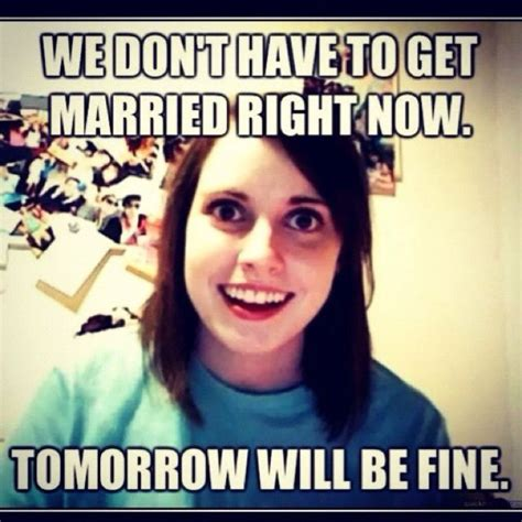 Overly Obsessed Girlfriend Meme - 7 best overly attached girlfriend images on pinterest