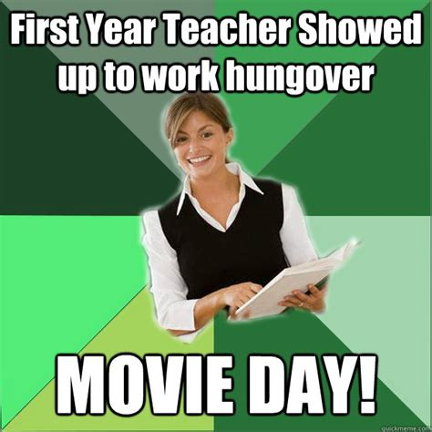 Hungover Meme - first year teacher showed up to work hungover movie day