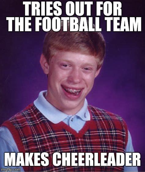 Tries Out by Bad Luck Brian Meme Imgflip