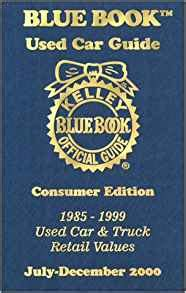 kelley blue book used cars value calculator 1999 nissan maxima interior lighting kelley blue book used car guide july december 2000 consumer edition 1985 1999 used car and