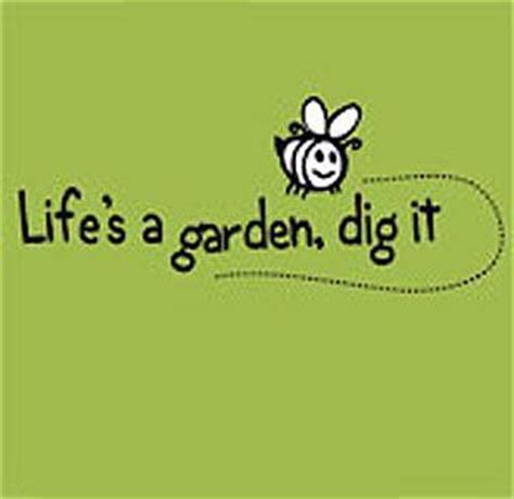 Lifes A Garden Dig It by S A Garden Dig It Quotes That Matter To Me