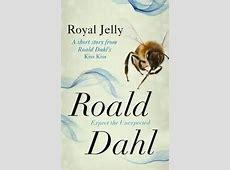 Royal Jelly: A Short Story from Roald Dahl's 'Kiss Kiss ... Royal Jelly Roald Dahl